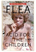 dokumentalne: Flea. Acid for the Children. Wspomnienia legendarnego basisty Red Hot Chili Peppers - ebook